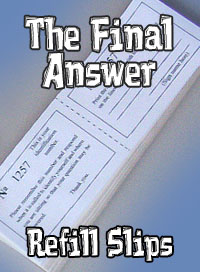 The Final Answer refill slips